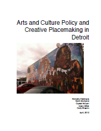 Arts and Culture Policy and Creative Placemaking in Detroit (2012) Report
