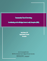 Community Based Investing: Crowdfunding and the Michigan Invests Locally Exemption (2014) Report