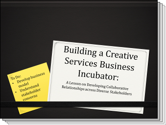 Slides from Building a Creative Services Business Incubator