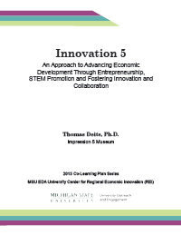 Innovation 5: An Approach to Advancing Economic Development through Entrepreneurship, STEM Promotion and Fostering Innovation and Collaboration (2013) Report