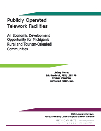 Publicly-Operated Telework Facilities: An Economic Development Opportunity for Michigan's Rural and Tourism-Oriented Communities (2015) Report