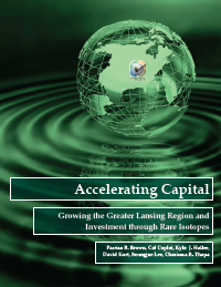 Accelerating Capital: Growing the Greater Lansing Region and Investment through Rare Isotopes (2014) Report