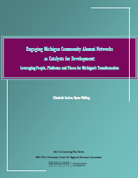Engaging Michigan Community Alumni Networks as Catalysts for Development: Leveraging People, Platforms and Places for Michigan's Transformation (2014) Report