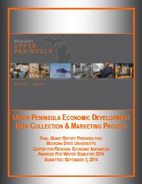 Upper Peninsula Economic Development Data Collection and Marketing Project (2014) Report