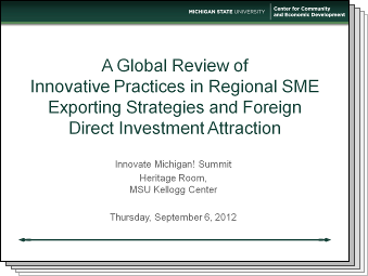 Slides from A Global Review of Innovative Practices in Regional SME Exporting Strategies and Foreign Direct Investment Attraction