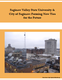 Saginaw Valley State University and City of Saginaw: Forming New Ties for the Future (2013) Report