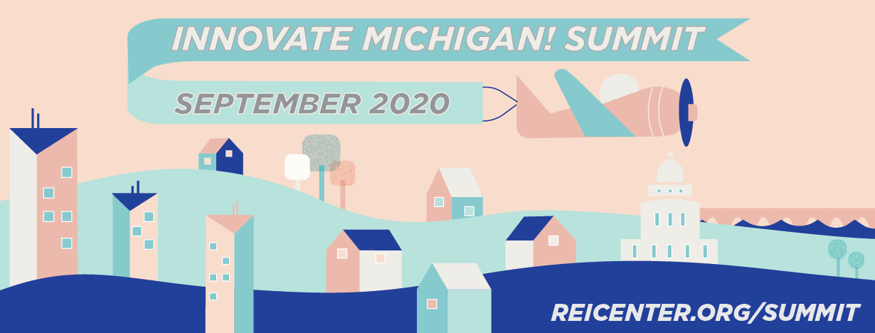 Innovate Michigan! Summit. September 2020. REIcenter.org/summit. MSU EDA University Center for Regional Economic Innovation.